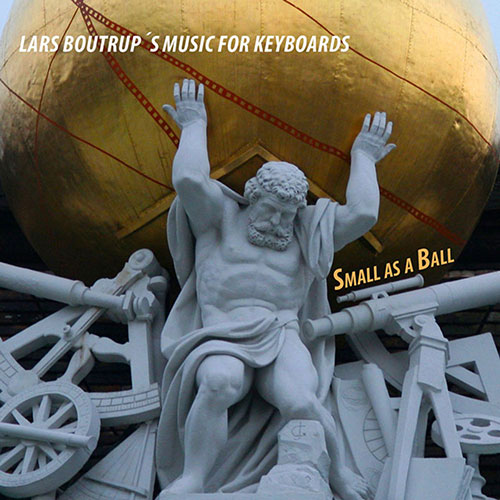Releases - Lars Boutrup´s Music for Keyboards: Small as a Ball